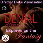 Experience the Fantasy: Denial of Orgasm Rede von Essemoh Teepee Gesprochen von: Essemoh Teepee