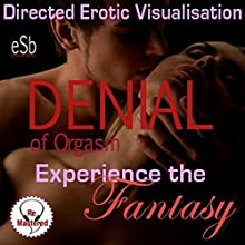 Experience the Fantasy: Denial of Orgasm Speech by Essemoh Teepee Narrated by Essemoh Teepee