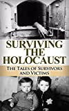 Surviving the Holocaust: The Tales of Survivors and Victims (Auschwitz, Holocaust, Survivor story, the Book Thief, Nazi Officers Wife, Jewish, Concentration Camps, Eyewitness account, Nazi 1)