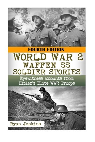 WW2 Waffen - SS Soldier Stories: Eyewitness Accounts of Hitler's Elite Troops: Volume 45 (The Stories of WW2)