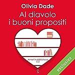 Al diavolo i buoni propositi (Amori in biblioteca 1) | Olivia Dade