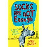 Socks Are Not Enoughby Mark Lowery