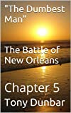 """Chapter 5 in a Series: """"THE DUMBEST MAN"""" (A short story from The Battle of New Orleans Collection)"""