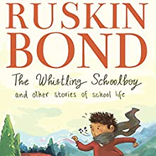 The Whistling Schoolboy and Other Stories of School Life Audiobook by Ruskin Bond Narrated by Adnan Kapadia