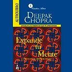 Expande tu mente: disuelve las creencias que te aprisionan [Expand Your Mind: Escaping the Prision of the Intellect] | Deepak Chopra