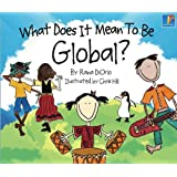 What Does It Mean To Be Global?: Childrens book, Bedtime stories, Picture book (What Does It Mean...?)