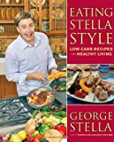 img - for Eating Stella Style: Low-Carb Recipes for Healthy Living book / textbook / text book