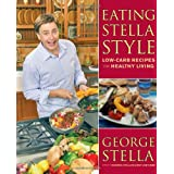 Eating Stella Style: Low-Carb Recipes for Healthy Living ~ George Stella