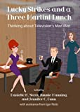 Lucky Strikes and a Three Martini Lunch: Thinking About Televisions Mad Men
