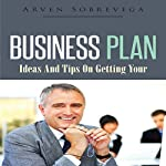 Business Plan: Ideas and Tips on Getting Your | Arven Sobrevega