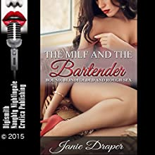 The MILF and the Bartender: Bound, Blindfolded and Rough Sex (       UNABRIDGED) by Janie Draper Narrated by Lily Horne