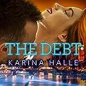 The Debt Hörbuch von Karina Halle Gesprochen von: Lidia Dornet, Antony Ferguson