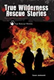 img - for True Wilderness Rescue Stories (True Rescue Stories) book / textbook / text book