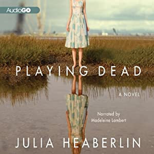 Playing Dead: A Novel | [Julia Heaberlin]