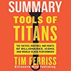 Summary of Tools of Titans: The Tactics, Routines, and Habits of Billionaires, Icons, and World-Class Performers by Tim Ferriss Hörbuch von  Billionaire Mind Publishing Gesprochen von: Saethon Williams