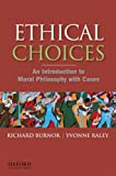 Ethical choices : an introduction to moral philosophy with cases /