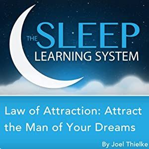 Law of Attraction: Attract the Man of Your Dreams with Hypnosis, Meditation, Relaxation, and Affirmations: The Sleep Learning System | [Joel Thielke]