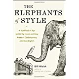 The Elephants of Style : A Trunkload of Tips on the Big Issues and Gray Areas of Contemporary American English ~ Bill Walsh