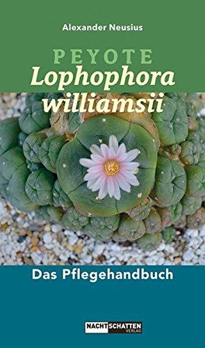 Peyote - Lophophora williamsii: Das Pflegehandbuch