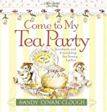 Come to My Tea Party: Kindness and Friendship for Young Ladies (Sandy's Tea Society) (0736906703) by Clough, Sandy Lynam