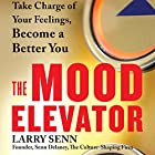 The Mood Elevator: Take Charge of Your Feelings, Become a Better You Hörbuch von Larry Senn Gesprochen von: Steve Carlson