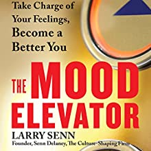 The Mood Elevator: Take Charge of Your Feelings, Become a Better You Audiobook by Larry Senn Narrated by Steve Carlson