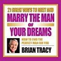 21 Great Ways to Meet and Marry the Man of Your Dreams  by Brian Tracy Narrated by Brian Tracy