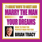 21 Great Ways to Meet and Marry the Man of Your Dreams | [Brian Tracy]