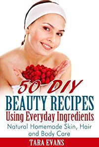 (FREE on 6/2) 50 Diy Beauty Recipes Using Everyday Ingredients: Natural, Homemade Skin, Hair And Body Care by Tara Evans - http://eBooksHabit.com