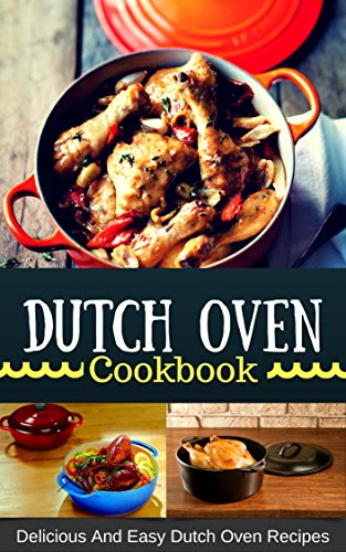 Dutch Oven Cookbook: Delicious And Easy Dutch Oven Recipes by Jacob King