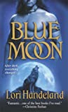 Blue Moon (Nightcreature, Book 1) (0312949391) by Handeland, Lori
