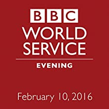 February 10, 2016: Evening Other by  BBC Newshour Narrated by Owen Bennett-Jones, Lyse Doucet, Robin Lustig, Razia Iqbal, James Coomarasamy, Julian Marshall