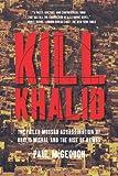 Kill Khalid: The Failed Mossad Assassination of Khalid Mishal and the Rise of Hamas