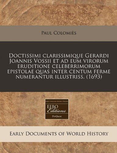 Doctissimi clarissimique Gerardi Joannis Vossii et ad eum virorum eruditione celeberrimorum epistolae quas inter centum ferme numerantur illustriss. (1693)