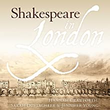 Shakespeare in London | Livre audio Auteur(s) : Hannah Crawforth, Sarah Dustagheer, Jennifer Young Narrateur(s) : Finty Williams
