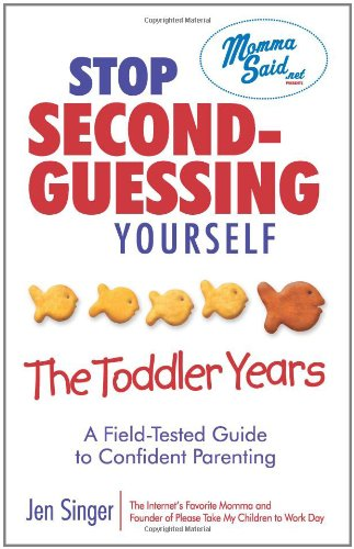 Stop Second-Guessing Yourself--The Toddler Years: A Field-Tested Guide To Confident Parenting (Momma Said) front-541508