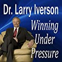Winning Under Pressure: The 7 Crucial Ingredients to a Winning System (       UNABRIDGED) by Larry Iverson