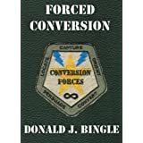 Forced Conversion ~ Donald J. Bingle