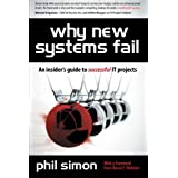 Why New Systems Fail: An Insider's Guide to Successful IT Projects ~ Phil Simon