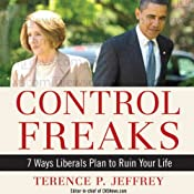 Control Freaks: 7 Ways Liberals Plan to Ruin Your Life | [Terence P. Jeffrey]