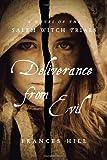 Deliverance From Evil: A Novel of the Salem Witch Trials (Salem Witch Trial Novels) (1590207289) by Hill, Frances
