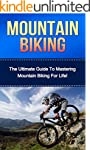 Mountain Biking: The Ultimate Guide t...