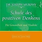 Schule des positiven Denkens: Gesundheit und Vitalität | Joseph Murphy
