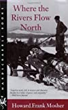 Where the Rivers Flow North (Hardscrabble Books-Fiction of New England) (1584653639) by Mosher, Howard Frank