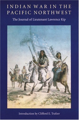 Indian War in the Pacific Northwest: The Journal of Lieutenant Lawrence Kip