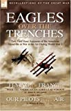 img - for Eagles Over the Trenches: Two First Hand Accounts of the American Escadrille at War in the Air During World War 1-Flying For France: With the American Escadrille at Verdun and Our Pilots in the Air book / textbook / text book