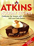 Atkins Holiday Recipes: Celebrate the Season with More Than 160 Low-Carb Dishes