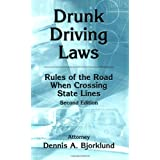Drunk Driving Laws: Rules of the Road When Crossing State Lines, 2nd Ed. ~ Dennis A. Bjorklund