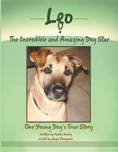 Leo, the Incredible and Amazing Dog Star: One Young Dog's True Story