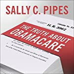 The Truth about Obamacare | Sally C. Pipes